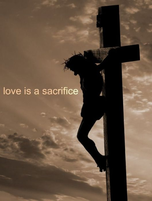 Christ crucified - love is a sacrifice